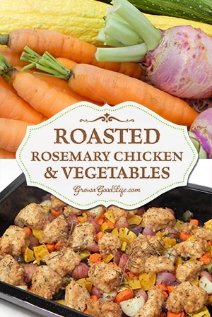 Roasted Rosemary Chicken and Vegetables | Grow a Good Life