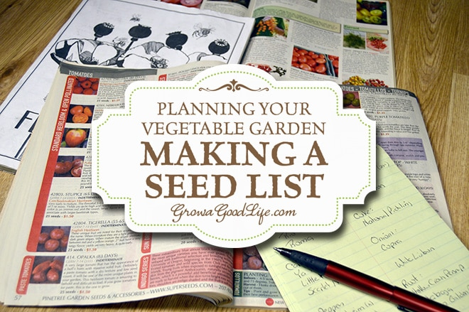 Planning Your Vegetable Garden: Making a Seed List | Grow a Good Life