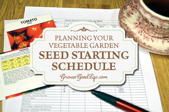 Planning Your Vegetable Garden: Developing a Seed Starting Schedule | Grow a Good Life