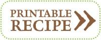 Click for a Printable Recipe