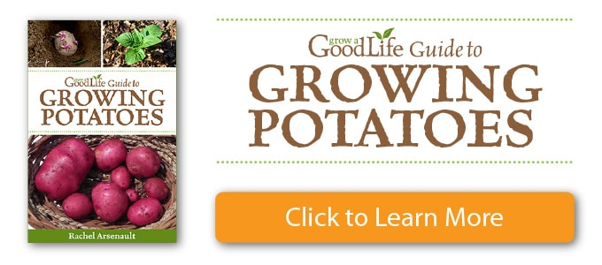 Grow a Good Life Guide to Growing Potatoes Learn More