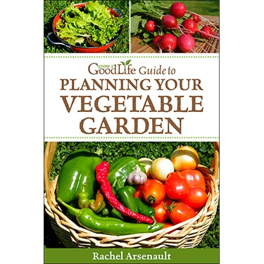 Grow a Good Life Guide to Planning Your Vegetable Garden